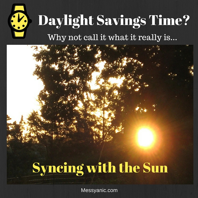 Daylight Savings Time? Why not call it what it really is...Syncing with the Sun.